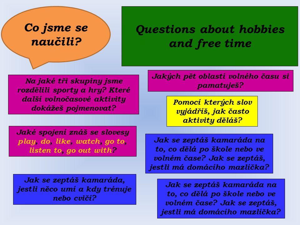 Jakých pět oblastí volného času si pamatuješ? Jak se zeptáš kamaráda na to, co dělá po škole nebo ve volném čase? Jak se zeptáš, jestli má domácího ma
