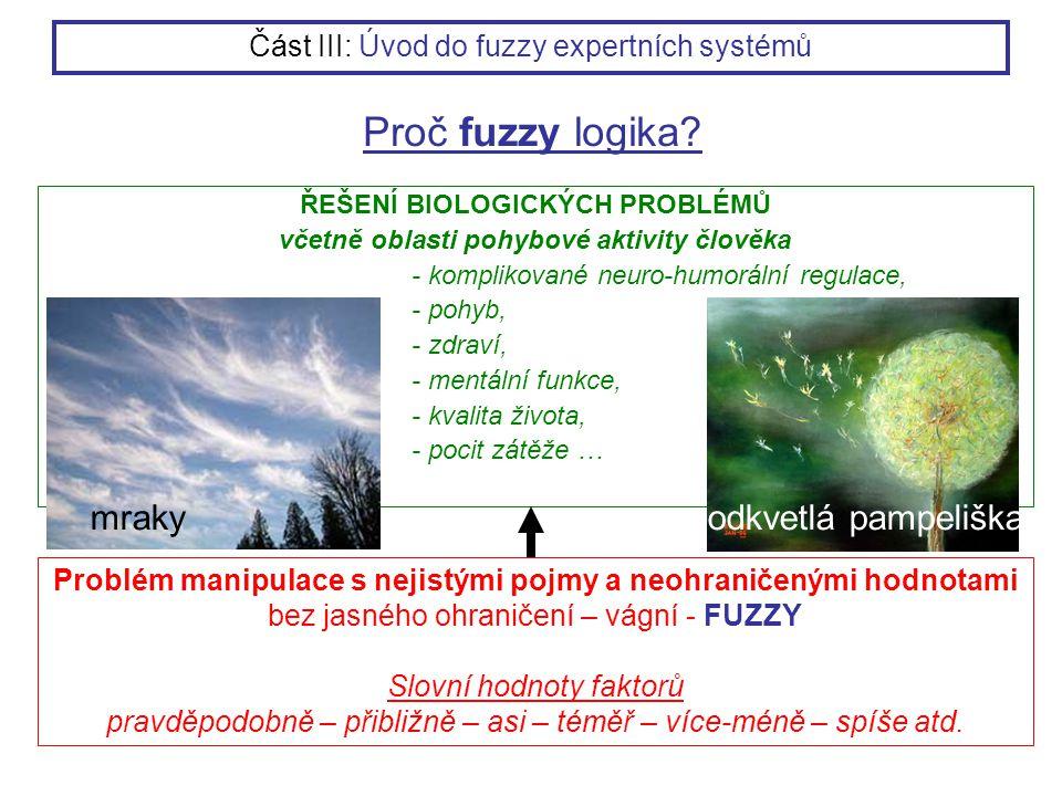 Proč fuzzy logika? ŘEŠENÍ BIOLOGICKÝCH PROBLÉMŮ včetně oblasti pohybové aktivity člověka - komplikované neuro-humorální regulace, - pohyb, - zdraví, -
