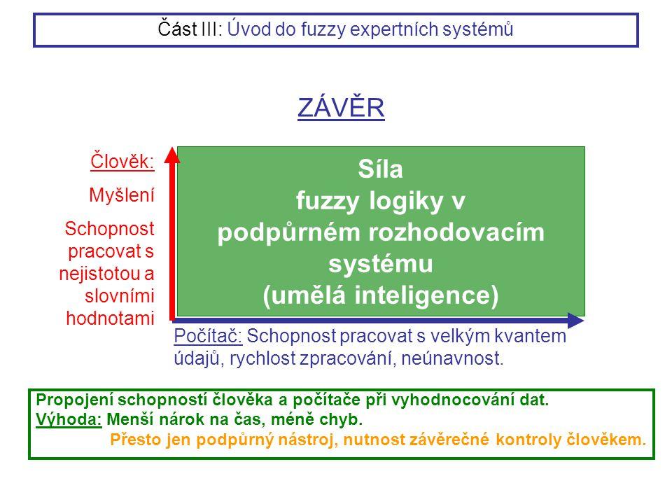 Síla fuzzy logiky v podpůrném rozhodovacím systému (umělá inteligence) Propojení schopností člověka a počítače při vyhodnocování dat. Výhoda: Menší ná