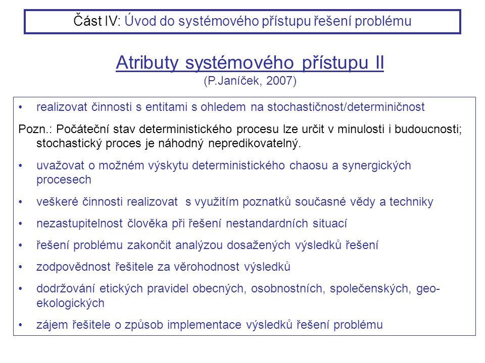 realizovat činnosti s entitami s ohledem na stochastičnost/determiničnost Pozn.: Počáteční stav deterministického procesu lze určit v minulosti i budo