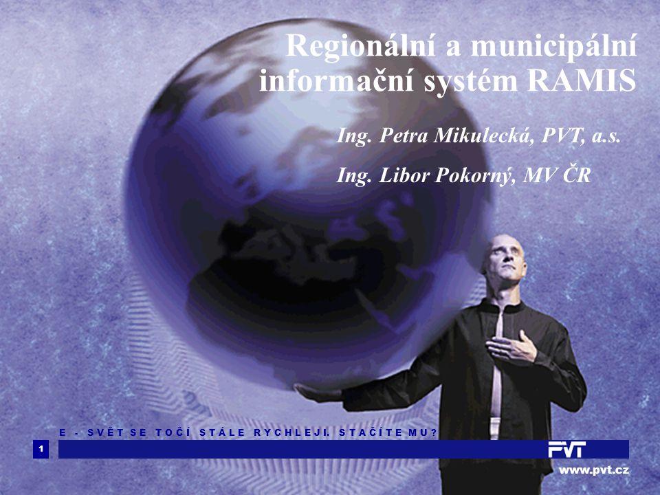 1 www.pvt.cz E - S V Ě T S E T O Č Í S T Á L E R Y C H L E J I. S T A Č Í T E M U ? Regionální a municipální informační systém RAMIS Ing. Petra Mikule