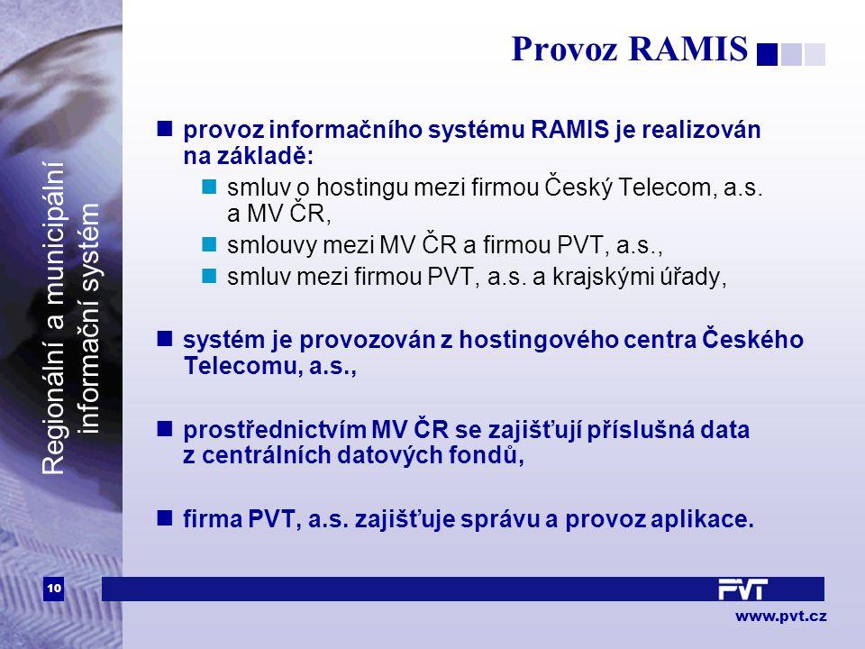 10 www.pvt.cz Regionální a municipální informační systém Provoz RAMIS provoz informačního systému RAMIS je realizován na základě: smluv o hostingu mezi firmou Český Telecom, a.s.