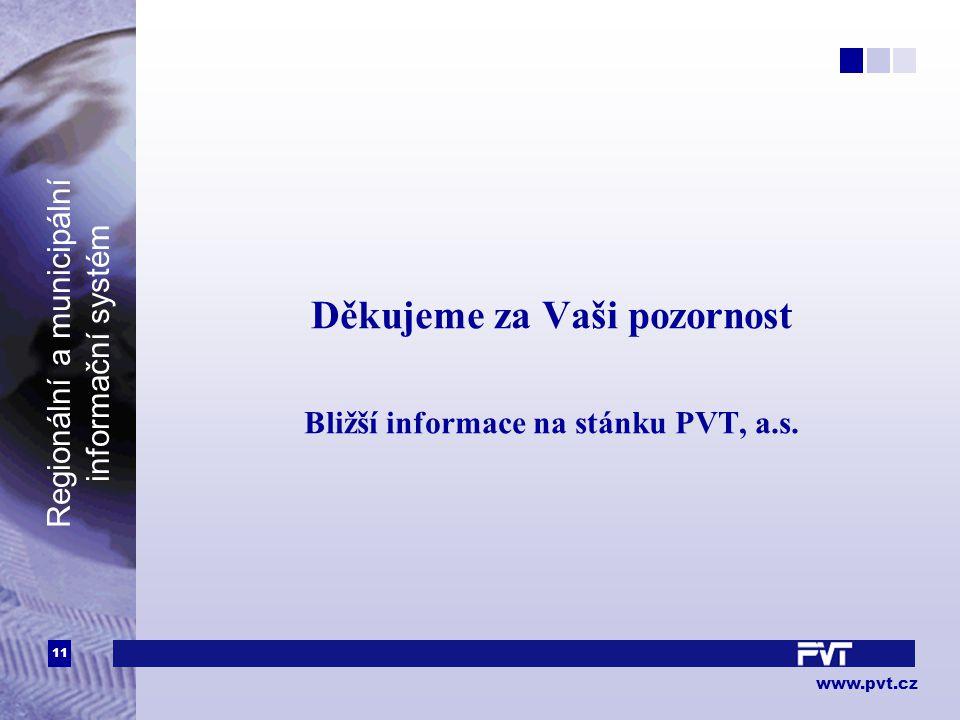 11 www.pvt.cz Regionální a municipální informační systém Děkujeme za Vaši pozornost Bližší informace na stánku PVT, a.s.