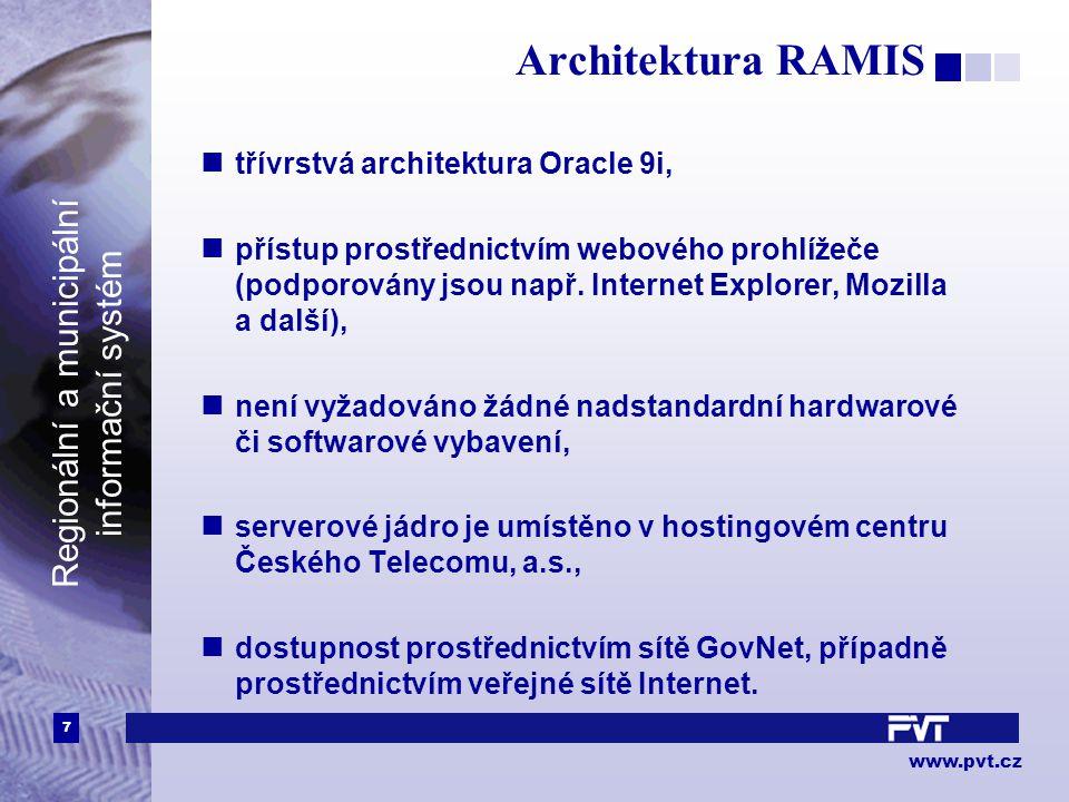 7 www.pvt.cz Regionální a municipální informační systém Architektura RAMIS třívrstvá architektura Oracle 9i, přístup prostřednictvím webového prohlížeče (podporovány jsou např.