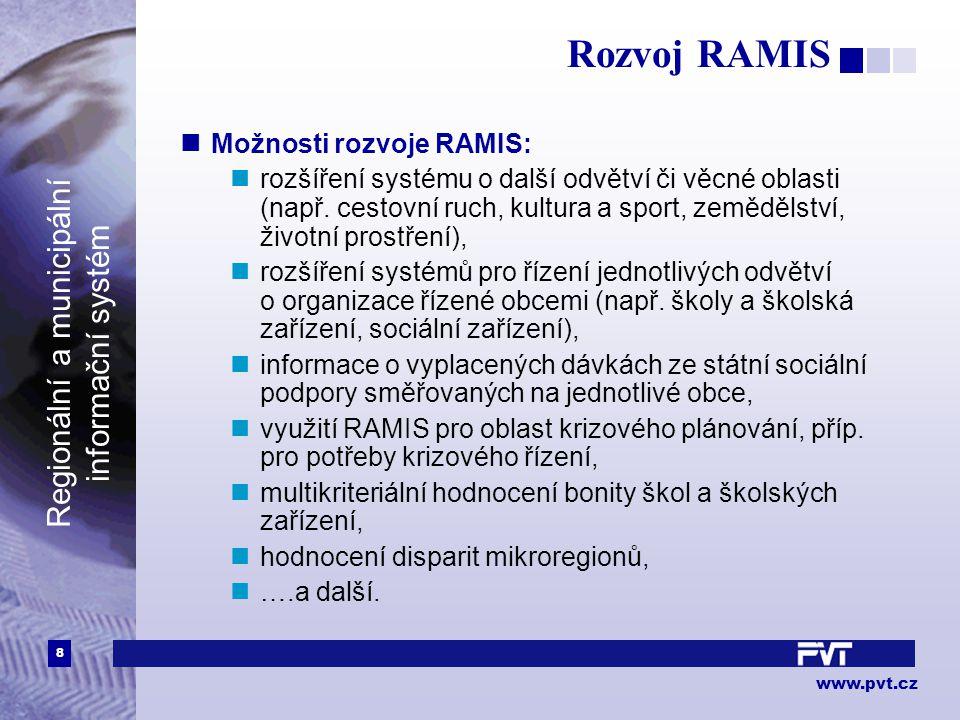 8 www.pvt.cz Regionální a municipální informační systém Rozvoj RAMIS Možnosti rozvoje RAMIS: rozšíření systému o další odvětví či věcné oblasti (např.