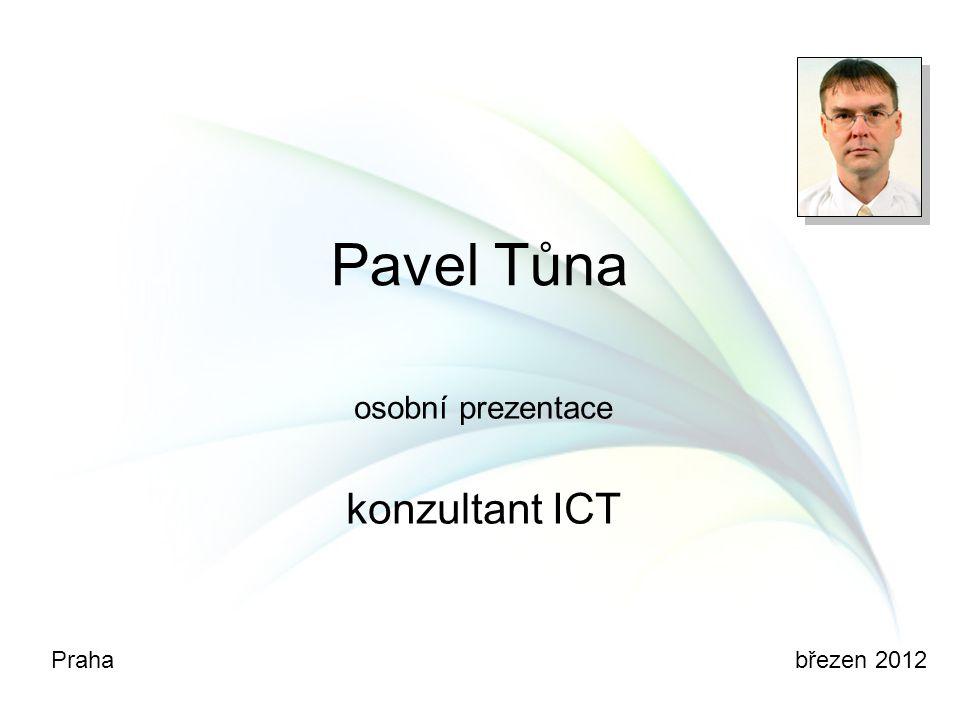 Pavel Tůna osobní prezentace konzultant ICT Praha březen 2012
