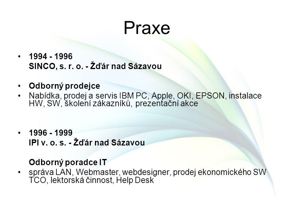 Praxe 1994 - 1996 SINCO, s. r. o. - Žďár nad Sázavou Odborný prodejce Nabídka, prodej a servis IBM PC, Apple, OKI, EPSON, instalace HW, SW, školení zá