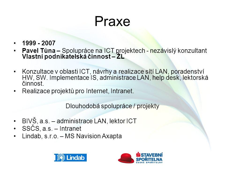 Praxe 1999 - 2007 Pavel Tůna – Spolupráce na ICT projektech - nezávislý konzultant Vlastní podnikatelská činnost – ŽL Konzultace v oblasti ICT, návrhy