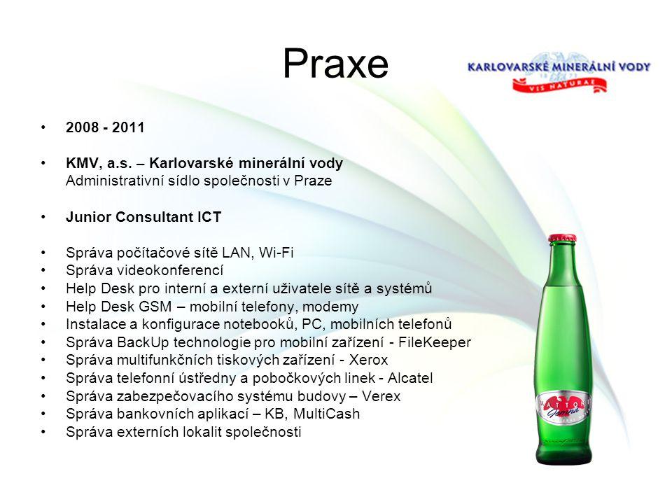 Praxe 2008 - 2011 KMV, a.s. – Karlovarské minerální vody Administrativní sídlo společnosti v Praze Junior Consultant ICT Správa počítačové sítě LAN, W