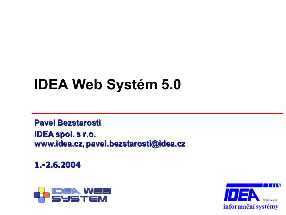 IDEA Web Systém 5.0 Pavel Bezstarosti IDEA spol. s r.o. www.idea.cz, pavel.bezstarosti@idea.cz 1.-2.6.2004