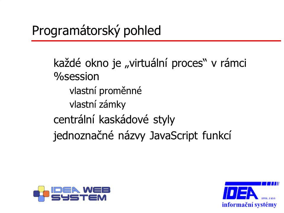 """Programátorský pohled každé okno je """"virtuální proces"""" v rámci %session – vlastní proměnné – vlastní zámky centrální kaskádové styly jednoznačné názvy"""