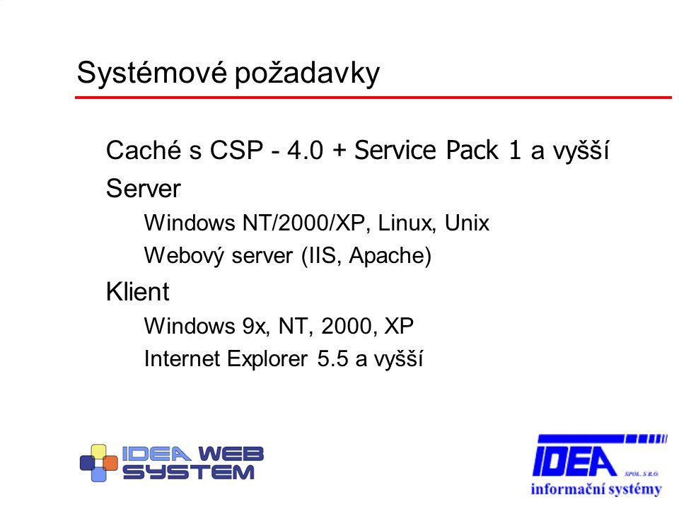 Systémové požadavky Caché s CSP - 4.0 + Service Pack 1 a vyšší Server – Windows NT/2000/XP, Linux, Unix – Webový server (IIS, Apache) Klient – Windows