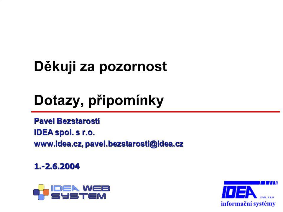 Děkuji za pozornost Dotazy, připomínky Pavel Bezstarosti IDEA spol. s r.o. www.idea.cz, pavel.bezstarosti@idea.cz 1.-2.6.2004