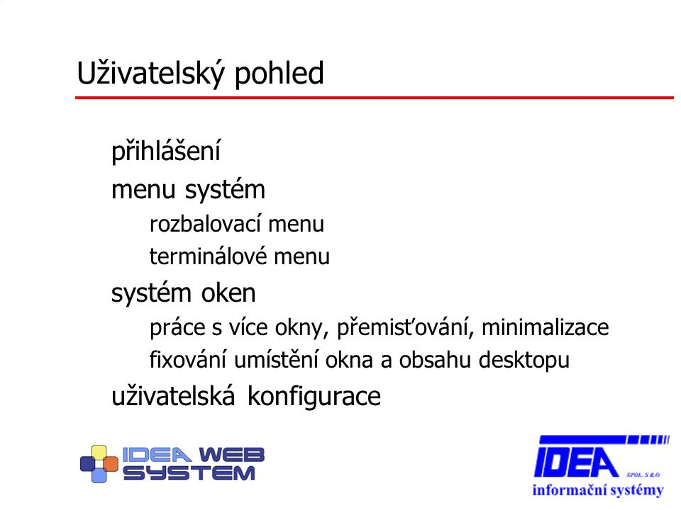Uživatelský pohled přihlášení menu systém – rozbalovací menu – terminálové menu systém oken – práce s více okny, přemisťování, minimalizace – fixování