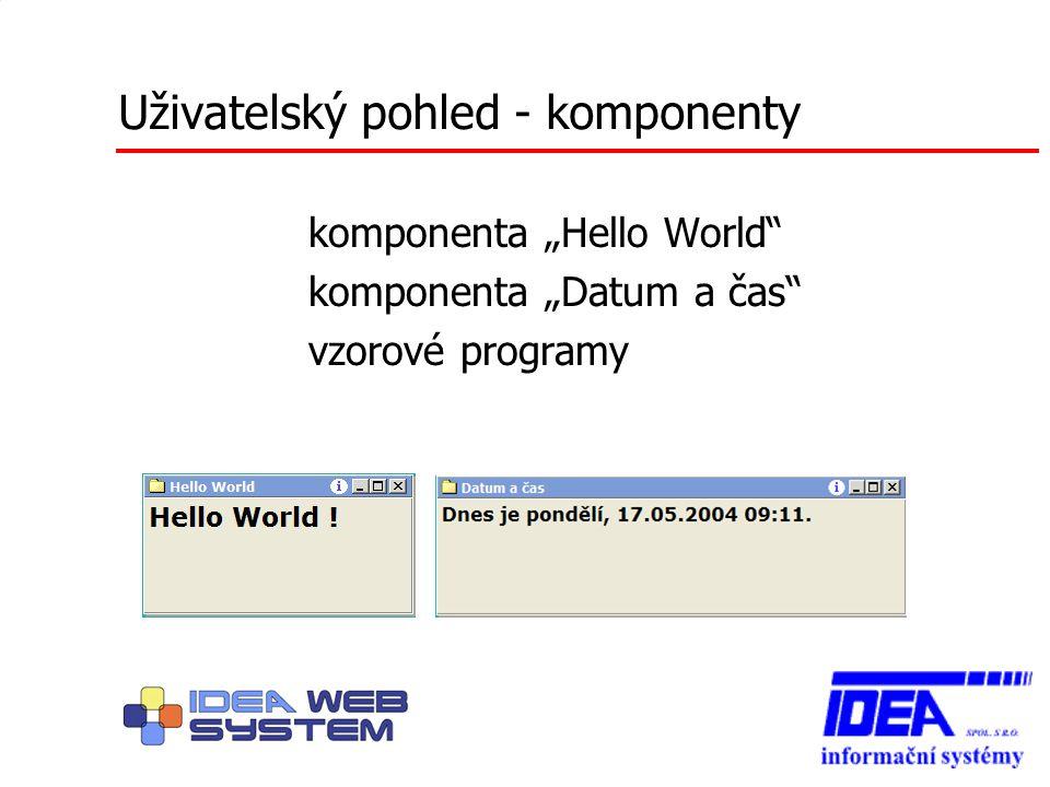 """Uživatelský pohled - komponenty komponenta """"Hello World"""" komponenta """"Datum a čas"""" vzorové programy"""