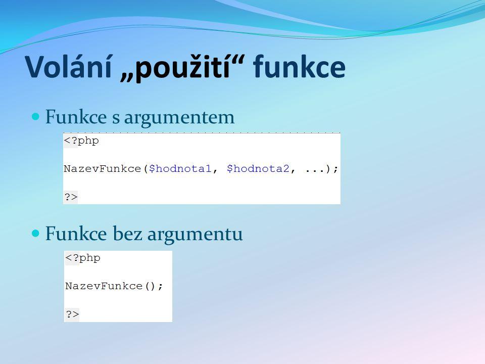 """Volání """"použití"""" funkce Funkce s argumentem Funkce bez argumentu"""