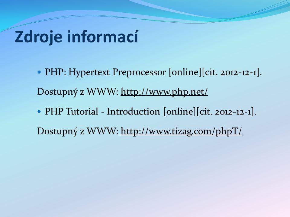 Zdroje informací PHP: Hypertext Preprocessor [online][cit. 2012-12-1]. Dostupný z WWW: http://www.php.net/http://www.php.net/ PHP Tutorial - Introduct