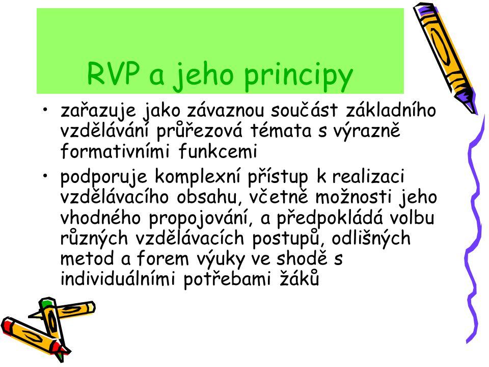 RVP a jeho principy zařazuje jako závaznou součást základního vzdělávání průřezová témata s výrazně formativními funkcemi podporuje komplexní přístup