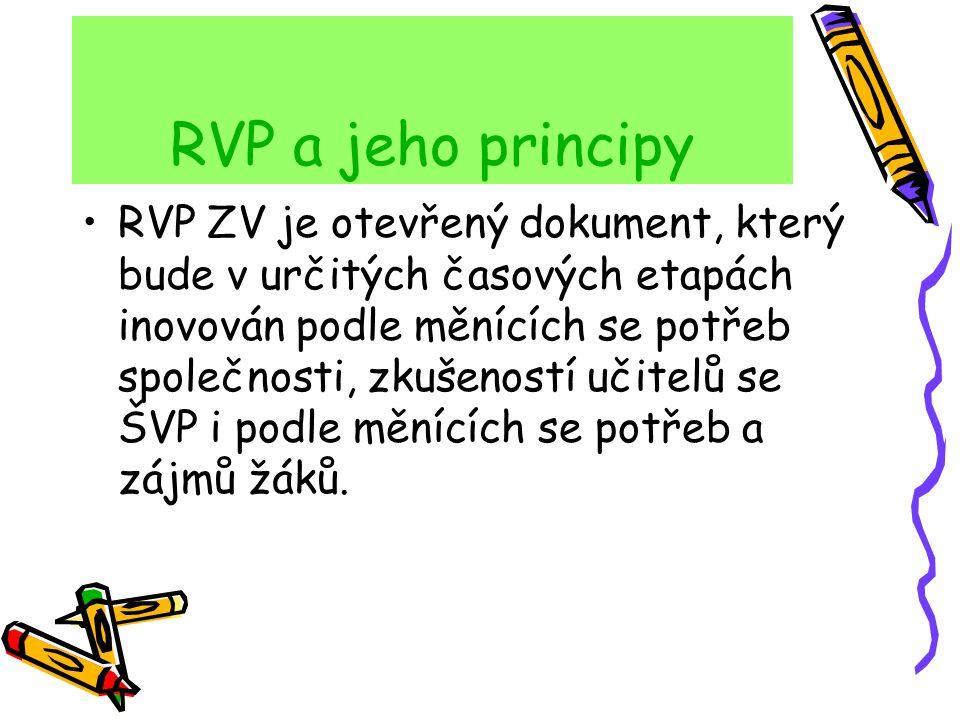 RVP a jeho principy RVP ZV je otevřený dokument, který bude v určitých časových etapách inovován podle měnících se potřeb společnosti, zkušeností učit