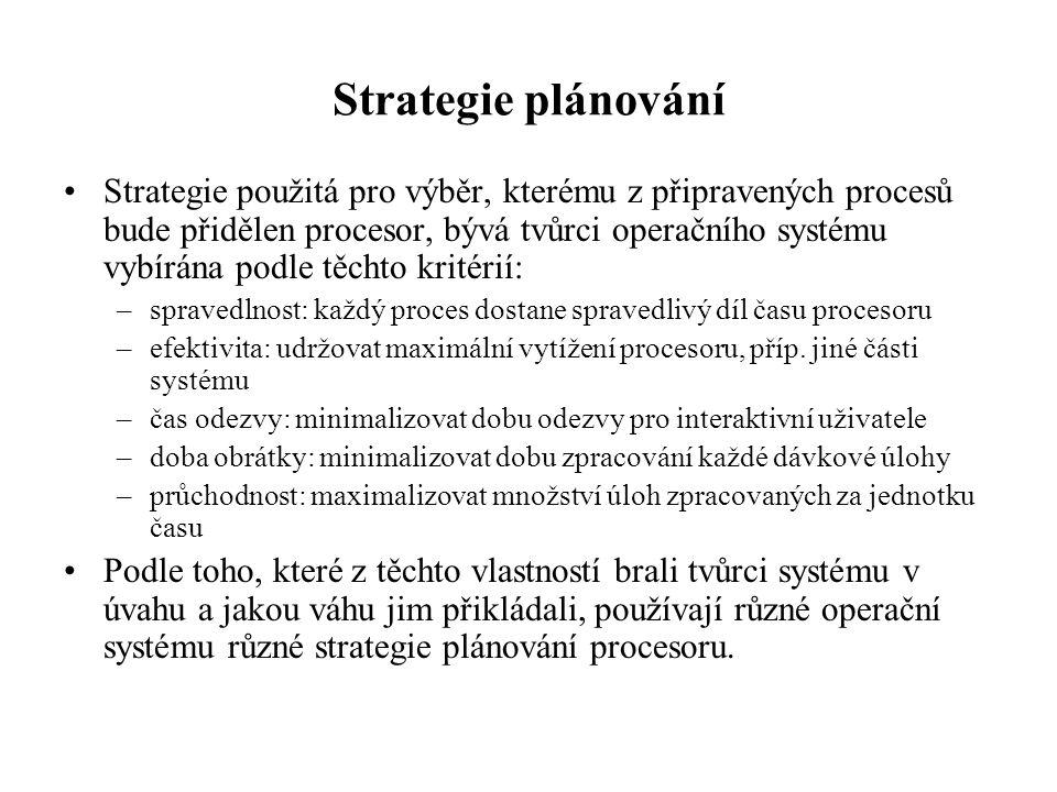Strategie plánování Strategie použitá pro výběr, kterému z připravených procesů bude přidělen procesor, bývá tvůrci operačního systému vybírána podle