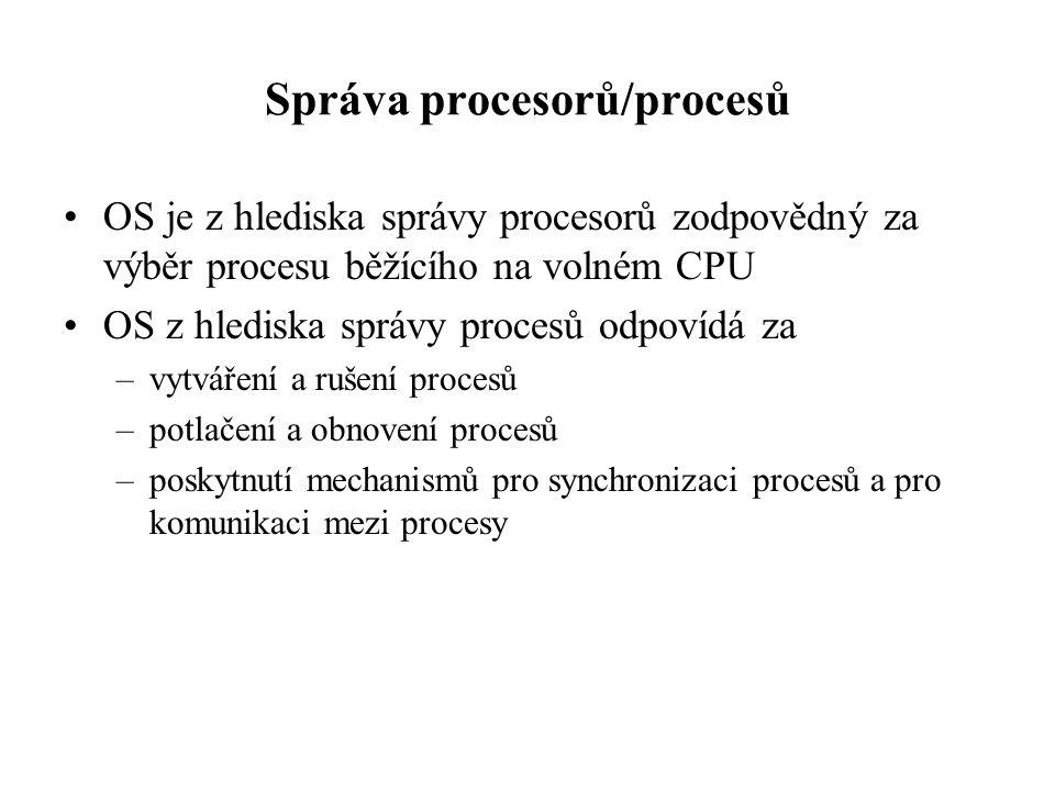Správa procesorů/procesů OS je z hlediska správy procesorů zodpovědný za výběr procesu běžícího na volném CPU OS z hlediska správy procesů odpovídá za