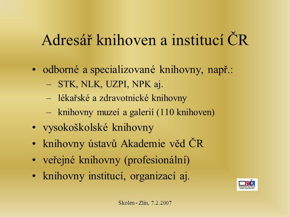 Školen - Zlín, 7.2.2007 odborné a specializované knihovny, např.: – STK, NLK, UZPI, NPK aj.