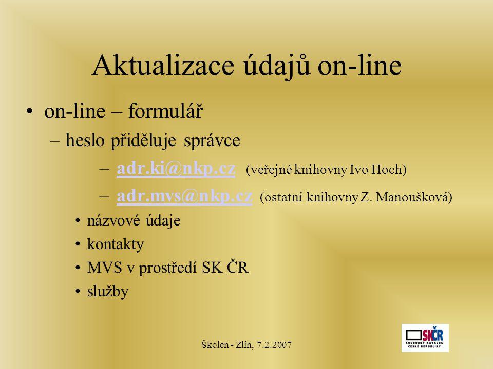 Školen - Zlín, 7.2.2007 Aktualizace údajů on-line on-line – formulář –heslo přiděluje správce – adr.ki@nkp.cz (veřejné knihovny Ivo Hoch)adr.ki@nkp.cz – adr.mvs@nkp.cz (ostatní knihovny Z.