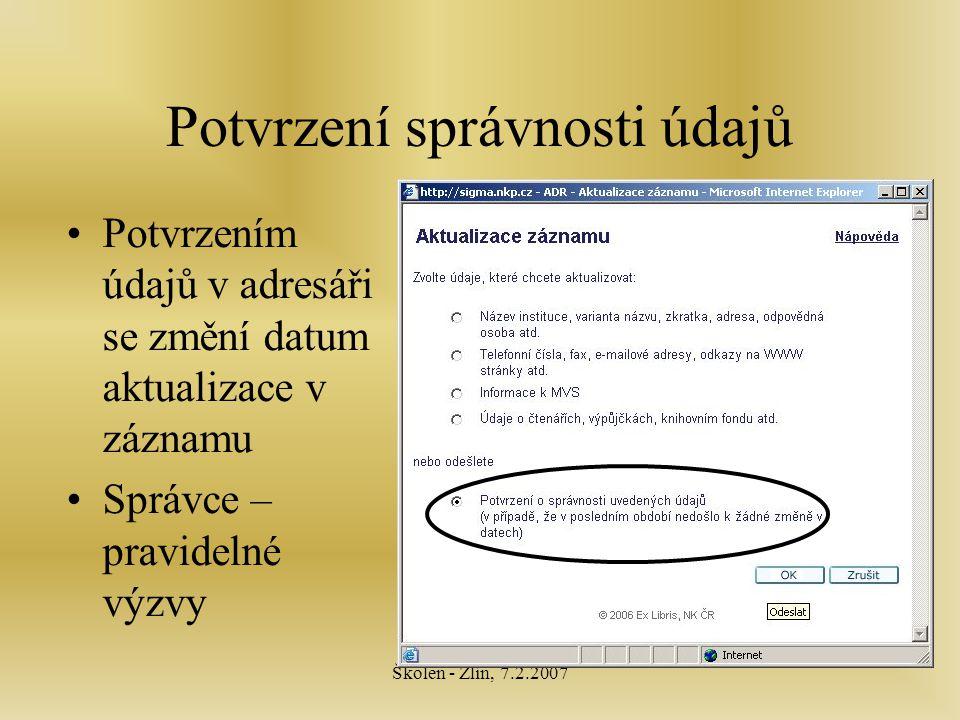 Školen - Zlín, 7.2.2007 Potvrzení správnosti údajů Potvrzením údajů v adresáři se změní datum aktualizace v záznamu Správce – pravidelné výzvy