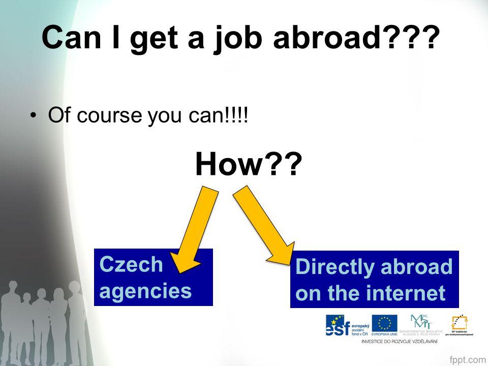 Czech agencies http://www.studentagency.cz/pracovni-a-au-pair-pobyty/ Přes úřad práce – sezónní práce http://portal.mpsv.cz/eures/prace_v_eu/sezona http://portal.mpsv.cz/eures/prace_v_eu/sezona - EURES – práce v zahraničí http://ec.europa.eu/eures/home.jsp?lang=cs Pokud se Vám podaří sehnat práci, nezapomeňte, že….