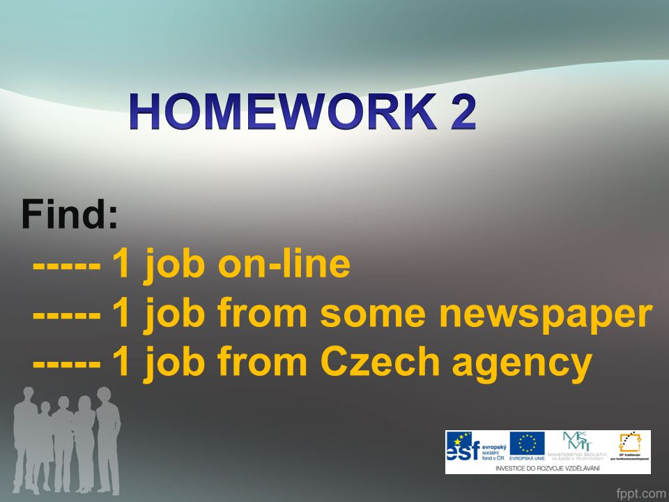 Find: ----- 1 job on-line ----- 1 job from some newspaper ----- 1 job from Czech agency