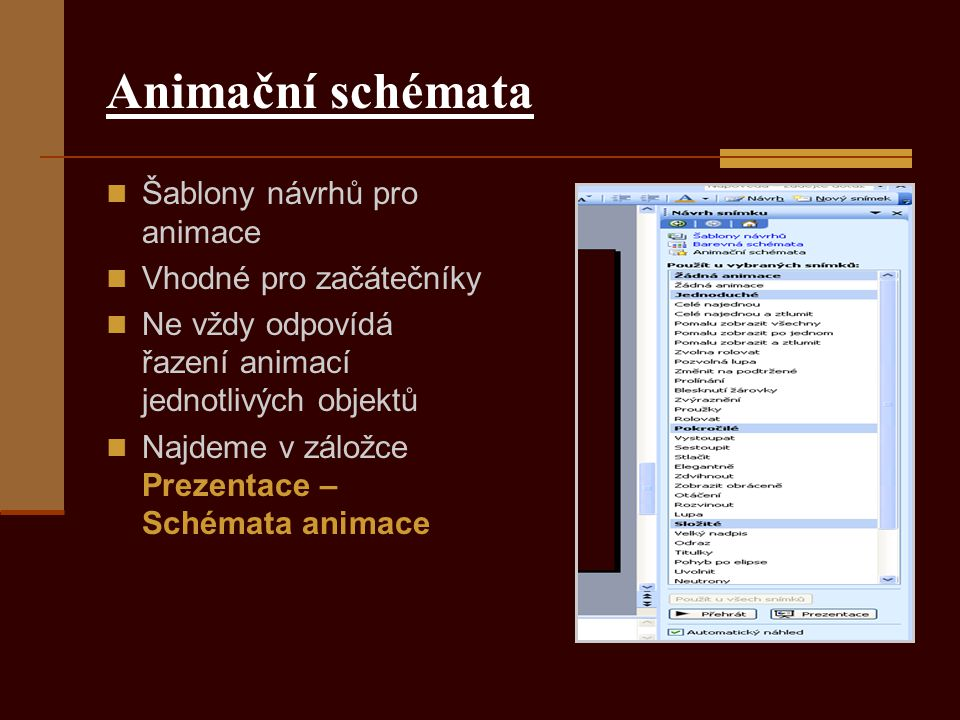 Animační schémata Šablony návrhů pro animace Vhodné pro začátečníky Ne vždy odpovídá řazení animací jednotlivých objektů Najdeme v záložce Prezentace – Schémata animace