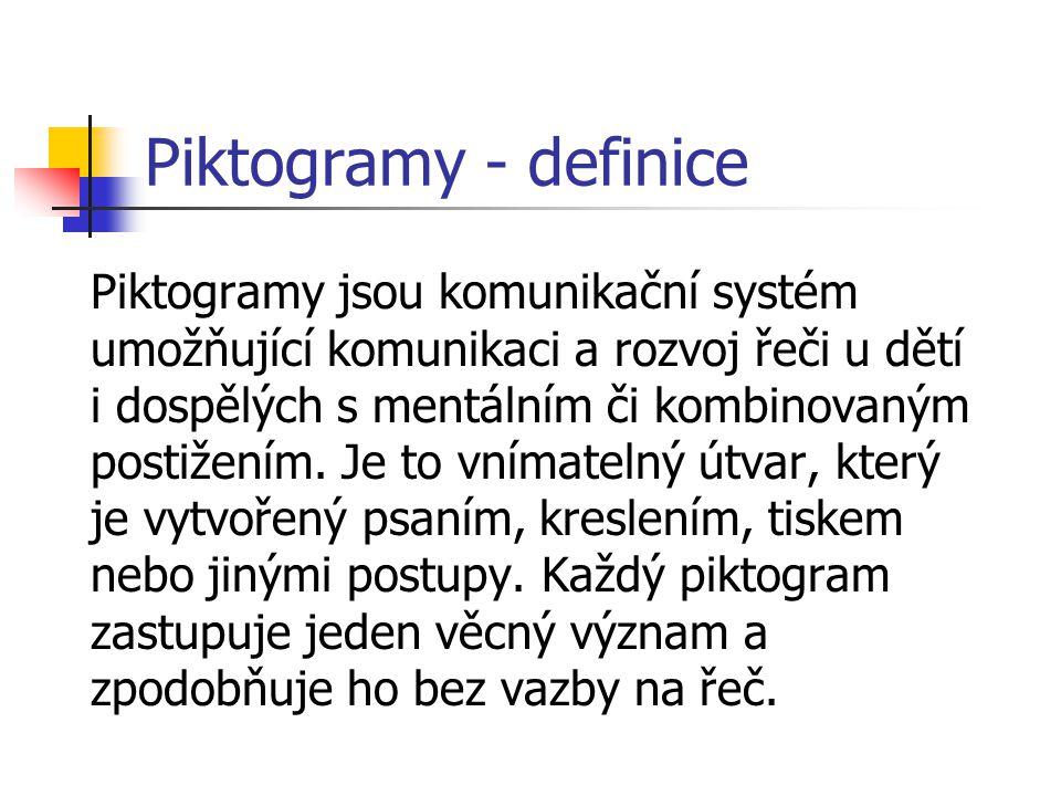 Piktogramy - definice Piktogramy jsou komunikační systém umožňující komunikaci a rozvoj řeči u dětí i dospělých s mentálním či kombinovaným postižením.