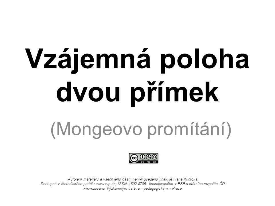 Vzájemná poloha dvou přímek (Mongeovo promítání) Autorem materiálu a všech jeho částí, není-li uvedeno jinak, je Ivana Kuntová.