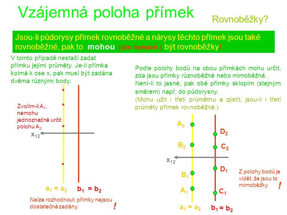 Vzájemná poloha přímek Jsou-li půdorysy přímek rovnoběžné a nárysy těchto přímek jsou také rovnoběžné, pak to mohou (ale nemusí ) být rovnoběžky.