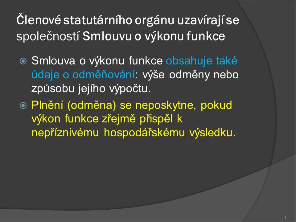 Členové statutárního orgánu uzavírají se společností Smlouvu o výkonu funkce  Smlouva o výkonu funkce obsahuje také údaje o odměňování: výše odměny n