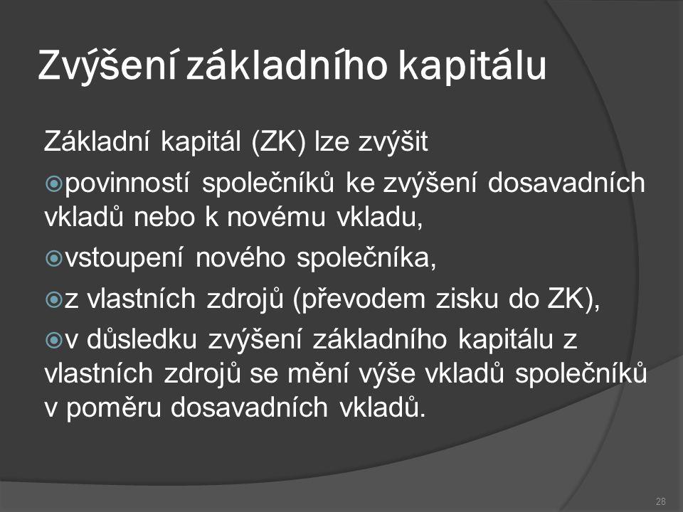 Zvýšení základního kapitálu Základní kapitál (ZK) lze zvýšit  povinností společníků ke zvýšení dosavadních vkladů nebo k novému vkladu,  vstoupení n