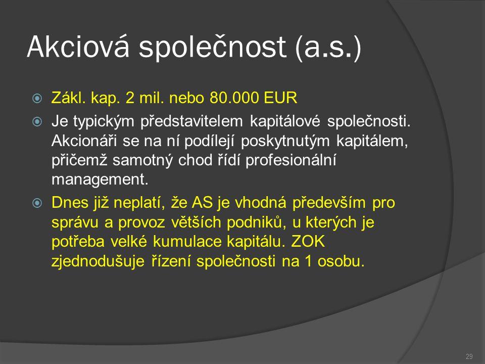Akciová společnost (a.s.)  Zákl. kap. 2 mil. nebo 80.000 EUR  Je typickým představitelem kapitálové společnosti. Akcionáři se na ní podílejí poskytn