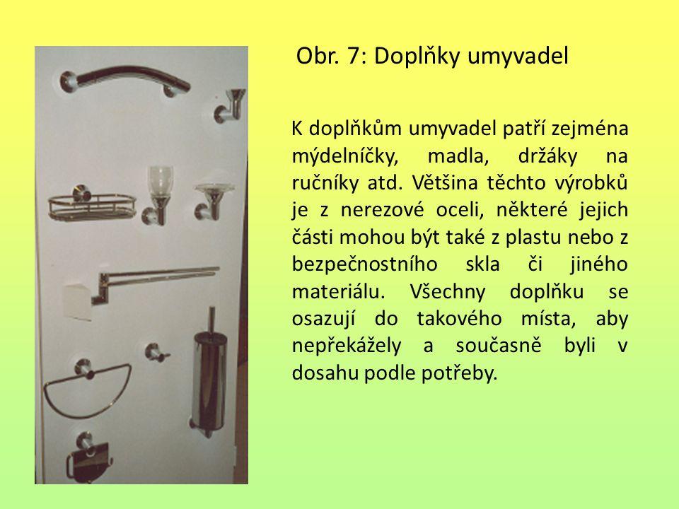 Obr. 7: Doplňky umyvadel K doplňkům umyvadel patří zejména mýdelníčky, madla, držáky na ručníky atd. Většina těchto výrobků je z nerezové oceli, někte