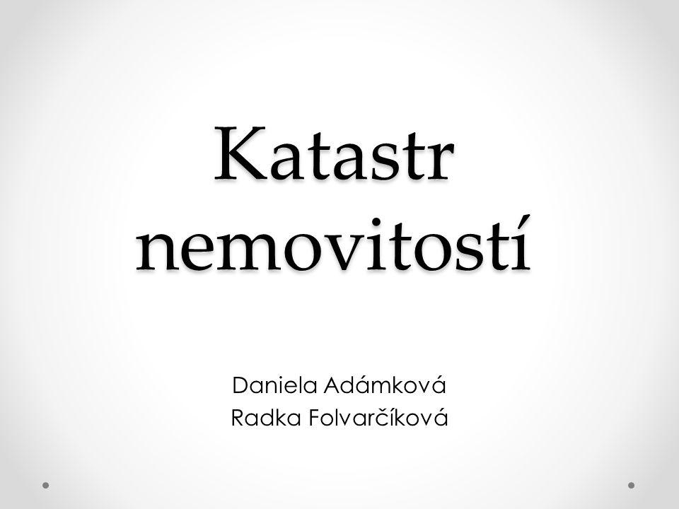 Katastr nemovitostí Daniela Adámková Radka Folvarčíková