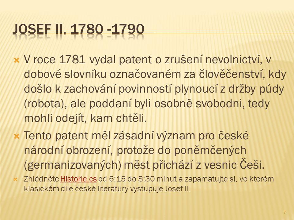  V roce 1781 vydal patent o zrušení nevolnictví, v dobové slovníku označovaném za člověčenství, kdy došlo k zachování povinností plynoucí z držby půdy (robota), ale poddaní byli osobně svobodni, tedy mohli odejít, kam chtěli.