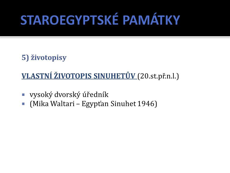 5) životopisy VLASTNÍ ŽIVOTOPIS SINUHETŮV (20.st.př.n.l.)  vysoký dvorský úředník  (Mika Waltari – Egypťan Sinuhet 1946)