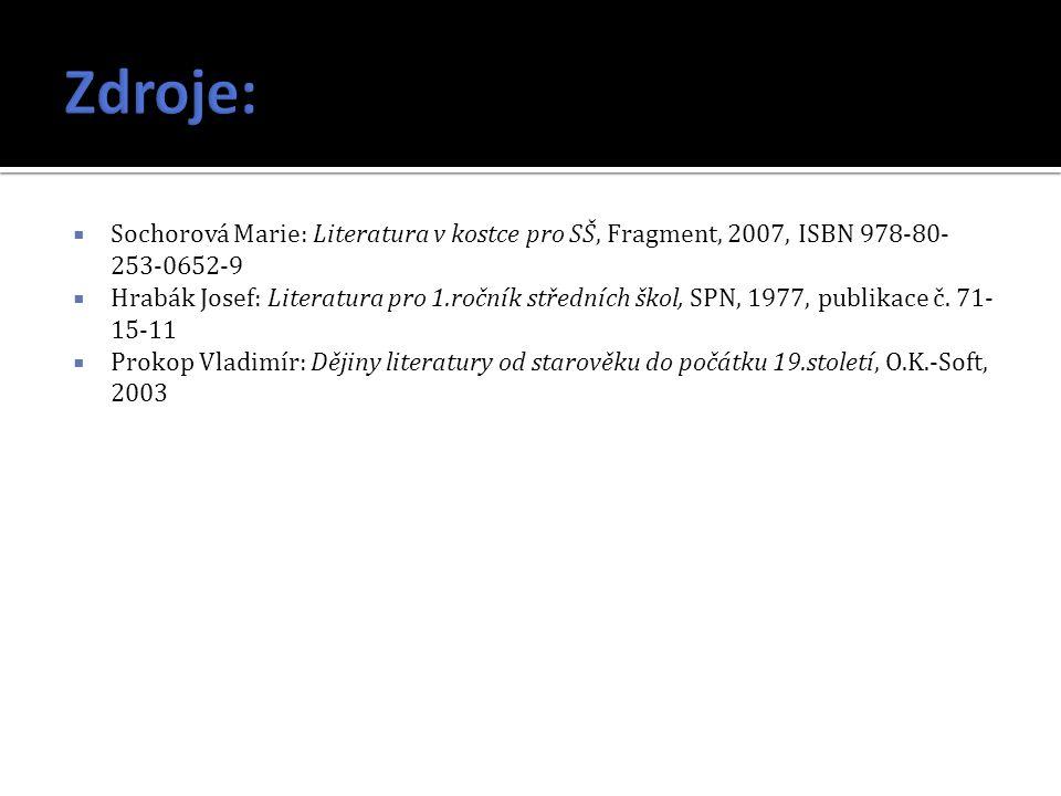  Sochorová Marie: Literatura v kostce pro SŠ, Fragment, 2007, ISBN 978-80- 253-0652-9  Hrabák Josef: Literatura pro 1.ročník středních škol, SPN, 1977, publikace č.