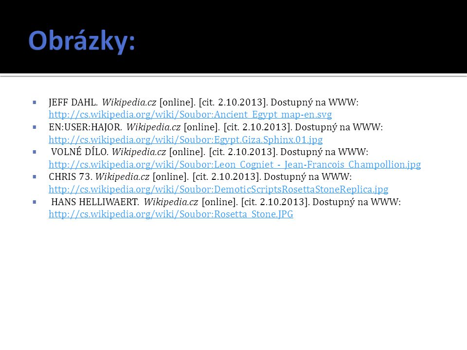  JEFF DAHL. Wikipedia.cz [online]. [cit. 2.10.2013]. Dostupný na WWW: http://cs.wikipedia.org/wiki/Soubor:Ancient_Egypt_map-en.svg http://cs.wikipedi