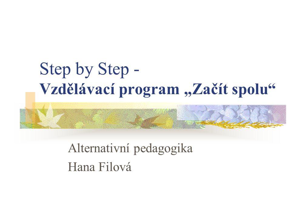 """Step by Step - Vzdělávací program """"Začít spolu"""" Alternativní pedagogika Hana Filová"""