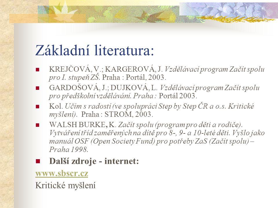 Základní literatura: KREJČOVÁ, V.; KARGEROVÁ, J. Vzdělávací program Začít spolu pro I. stupeň ZŠ. Praha : Portál, 2003. GARDOŠOVÁ, J.; DUJKOVÁ, L. Vzd