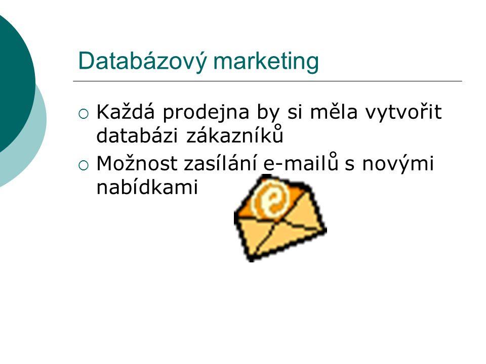 Databázový marketing  Každá prodejna by si měla vytvořit databázi zákazníků  Možnost zasílání e-mailů s novými nabídkami