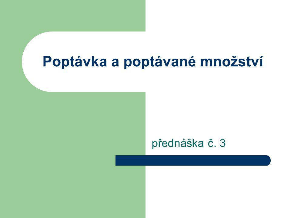 Poptávka a poptávané množství přednáška č. 3
