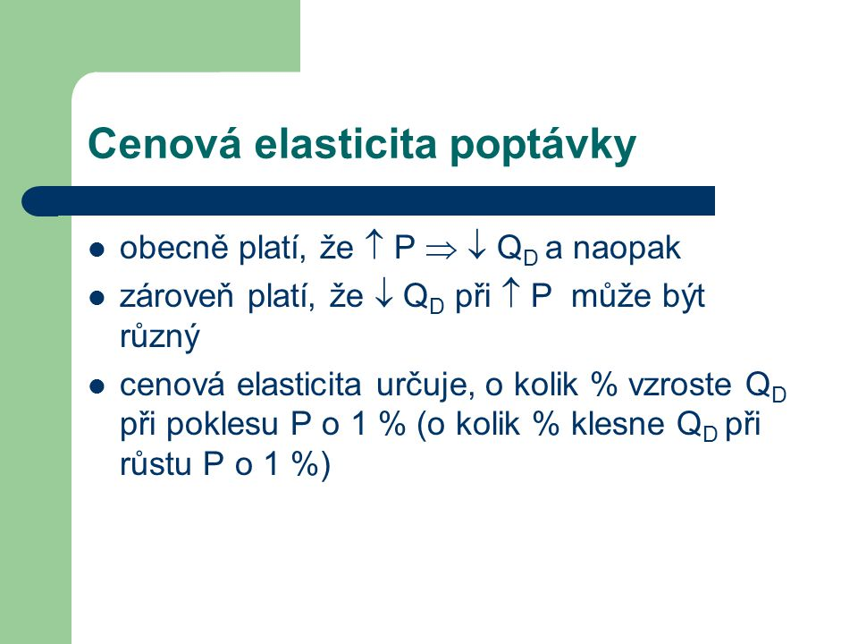 Cenová elasticita poptávky obecně platí, že  P   Q D a naopak zároveň platí, že  Q D při  P může být různý cenová elasticita určuje, o kolik % vz