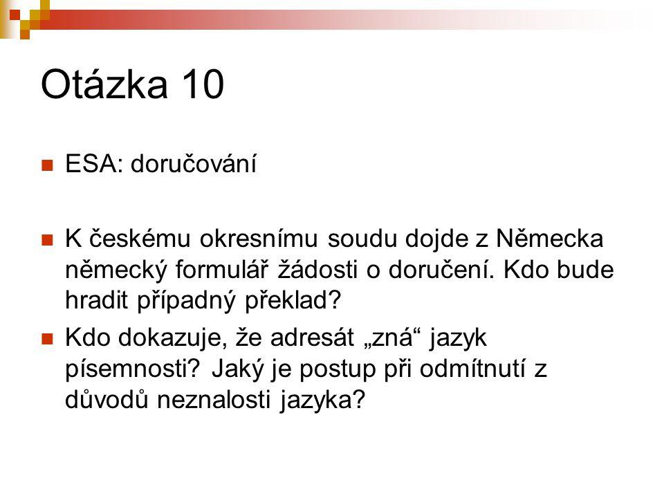 Otázka 10 ESA: doručování K českému okresnímu soudu dojde z Německa německý formulář žádosti o doručení. Kdo bude hradit případný překlad? Kdo dokazuj