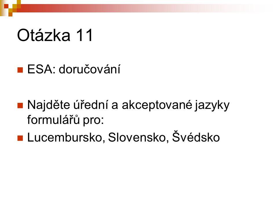 Otázka 11 ESA: doručování Najděte úřední a akceptované jazyky formulářů pro: Lucembursko, Slovensko, Švédsko